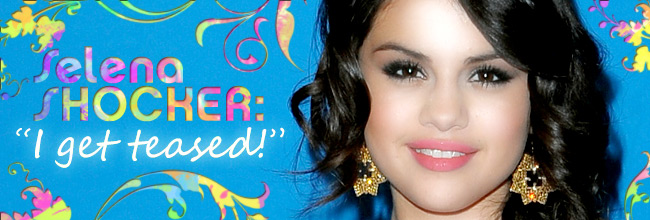"Selena Gomez SHOCKER: ""I get TEASED!"""
