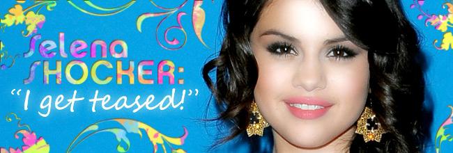 "Selena Gomez SHOCKER: ""I get TEASED!"""